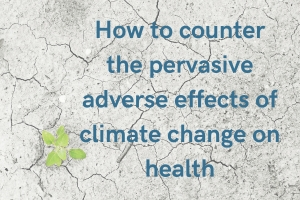 How to counter the pervasive adverse effects of climate change on health